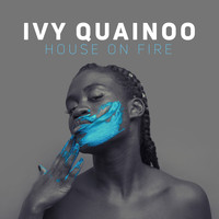Ivy Quainoo - House On Fire