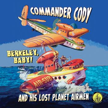 Commander Cody - Berkeley Baby! Live!