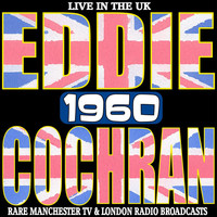 Eddie Cochran - Live In The Uk 1960 - Rare Manchester TV And London Radio Broadcasts