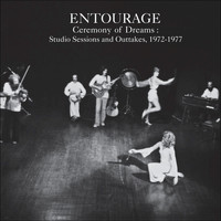 Entourage - Ceremony of Dreams: Studio Sessions & Outtakes, 1972-1977