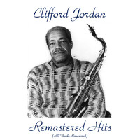 Clifford Jordan - Remastered Hits (All Tracks Remastered)