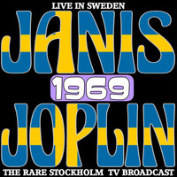 Janis Joplin - Live In Sweden 1969 - The Rare Stockholm TV Broadcasts