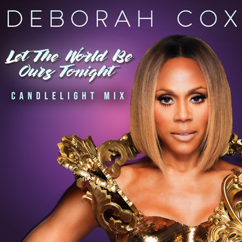 Deborah Cox - Let the World Be Ours Tonight (Candlelight Mix)