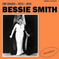 Bessie Smith - The Singles - 1923/1928, Vol. 3 (Digitally Remastered)