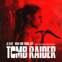 "K.Flay - Run For Your Life (From The Original Motion Picture ""Tomb Raider"")"