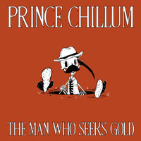 Prince Chillum - The Man Who Seeks Gold
