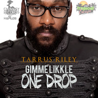 Tarrus Riley - Gimme Likkle One Drop - Single