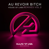 House of Labs - Au Revoir Bitch (Remixes Vol. 2)