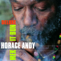 Horace Andy - Mek It Bun (Deluxe Edition)