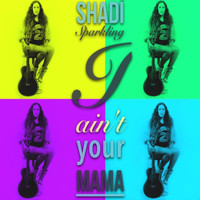Shadí Sparkling - Ain´t Your Mama