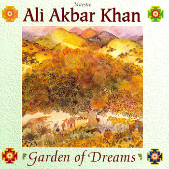 Ali Akbar Khan - Garden of Dreams