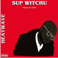 Heatwave - Supwitchu (Explicit)