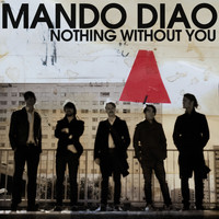 Mando Diao - Nothing Without You