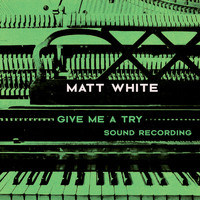 Matt White - Give Me a Try