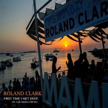 Roland Clark - First Time I Met Deep (RC Cafe Mambo Chill Mix)