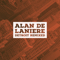 Alan de Laniere - Detroit Remixed