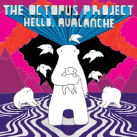 The Octopus Project - Hello, Avalanche (11th Anniversary Deluxe Edition)