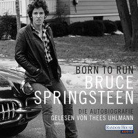 Bruce Springsteen - Born to Run - Die Autobiografie (Ungekürzt)