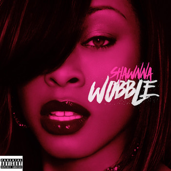 Shawnna - Wobble (Explicit)