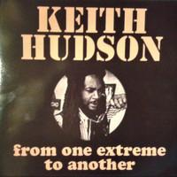 Keith Hudson - From One Extreme to Another
