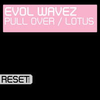 Evol Wavez - Pull Over / Lotus