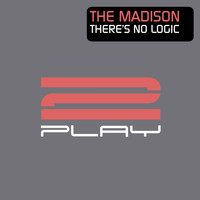 The Madison - There's No Logic