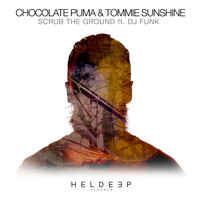 Chocolate Puma & Tommie Sunshine - Scrub The Ground (feat. DJ Funk)