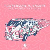 Funkerman - We've Got The Love (feat. Enlery)