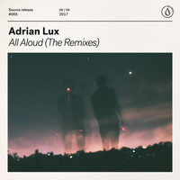 Adrian Lux - All Aloud (The Remixes)