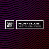 Proper Villains - Twenty-Four Seven / Kutumaini