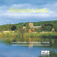 Southwark Cathedral Choir, Peter Wright, Stephen Disley - Timeless Love: The Hymn Tunes of John Barnard