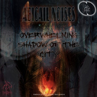 Abigail Noises - Overwhelming Shadow Of The City