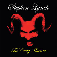 Stephen Lynch - The Craig Machine