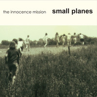 The Innocence Mission - Small Planes