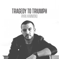 Ryan Hammond - Tragedy to Triumph - EP