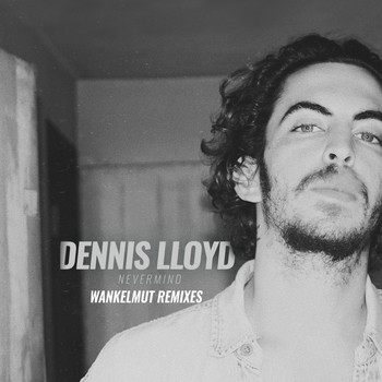 Dennis Lloyd - Nevermind (Wankelmut Remixes)