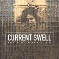 Current Swell - When to Talk and When to Listen (Alternate Version)
