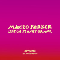 Maceo Parker - Life on Planet Groove Revisited