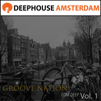 Groove Nation - E D M Deep Vol. 1