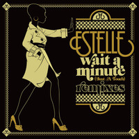 Estelle - Wait a Minute (Just a Touch) (Remixes)