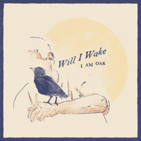 I Am Oak - Will I Wake