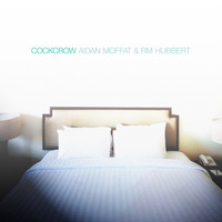 Aidan Moffat and RM Hubbert - Cockcrow