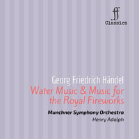 George Frideric Handel - G. F. Haendel: Water Music; Music for the Royal Fireworks