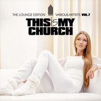 Various Artists - This Is My Church, Vol. 7 (The Lounge Edition)