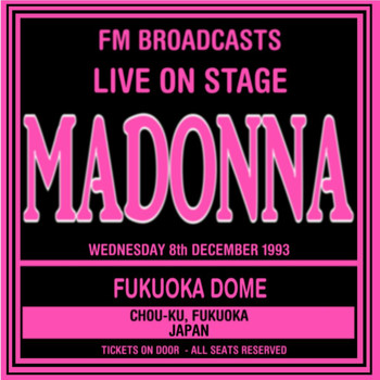 Madonna - Live On Stage FM Broadcasts - Fukuoka Dome 8th December 1993