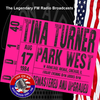 Tina Turner - Legendary FM Broadcasts -  Park West, Chicago 17th August 1984