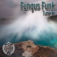 Fungus Funk - Tune in