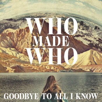Whomadewho - Goodbye to All I Know (Remixes)
