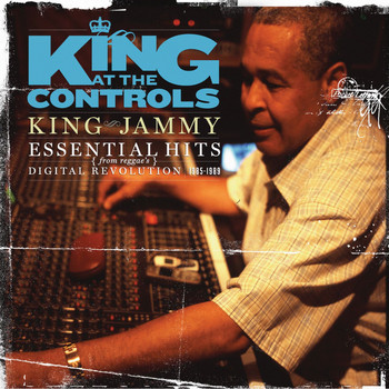 King Jammy - King At The Controls: Essential Hits From Reggae's Digital Revolution 1985-1989