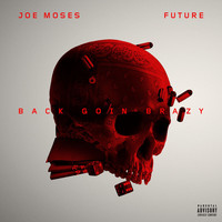 Joe Moses - Back Goin Brazy (feat. Future) (Explicit)